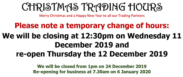 We will be closed from 1pm on 24 December 2019  Re-opening for business at 7.30am on 6 January 2020